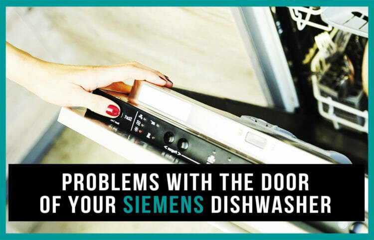 Problems with the door of your Siemens dishwasher
