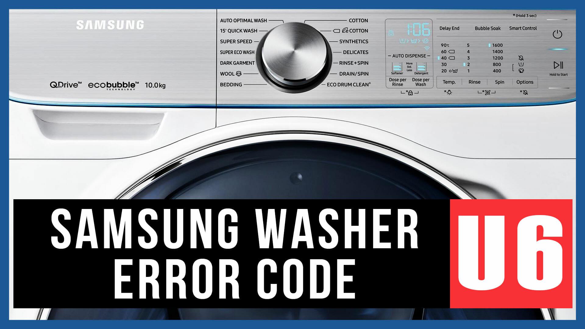 Samsung washer error code U6 | Causes, How FIX Problem