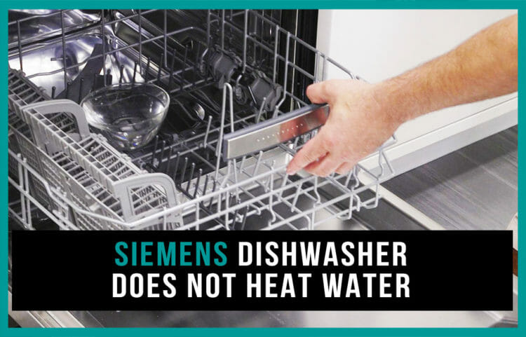 Siemens dishwasher does not heat water