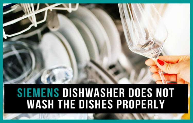 Siemens dishwasher does not wash the dishes properly
