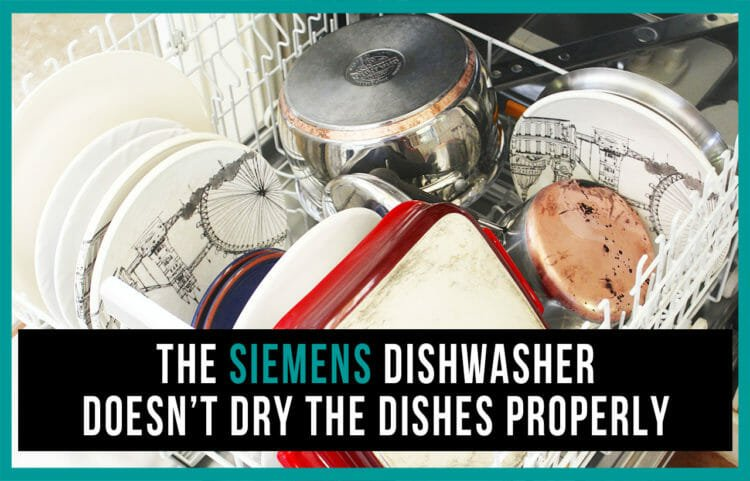 The Siemens Dishwasher Doesn T Dry The Dishes Properly