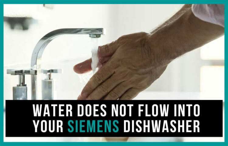 Water does not flow into your Siemens dishwasher