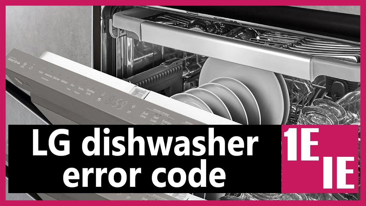 LG dishwasher error code IE or 1E   Causes, How FIX Problem